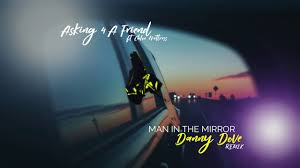 Reviewed: Asking 4 A Friend - Man in the Mirror (Danny Dove remix) at Frisk Radio - Non-Stop Dance Hits